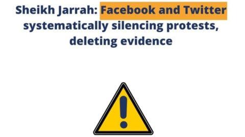 Sheikh Jarrah: Facebook and Twitter silencing protests, deleting evidence - Digital